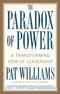 Pat Williams - The Paradox of Power - A Transforming View of Leadership.