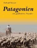 Patagonien - ein gefährdetes Paradies.