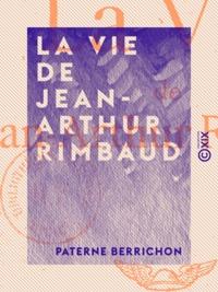 Paterne Berrichon - La Vie de Jean-Arthur Rimbaud.