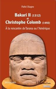 Pathé Diagne - Bakari II (1312) et Christophe Colomb (1492) - A la rencontre de Tarana ou l'Amérique.