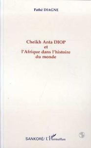 Pathé Diagne - Cheikh Anta Diop et l'Afrique dans l'histoire du monde.
