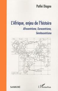 Pathé Diagne - L'Afrique, enjeu de l'histoire - Afrocentrisme, Eurocentrisme, Sémitocentrisme.