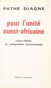 Pathé Diagne - Pour l'unité ouest-africaine - Micro-États et intégration économique.