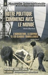 Jack Barnes - Nouvelle Internationale N° 8 : Notre politique commence avec le monde - L'agriculture, la science et les classes travailleuses.