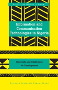 Patience idaraesit Akpan-obong - Information and Communication Technologies in Nigeria - Prospects and Challenges for Development.