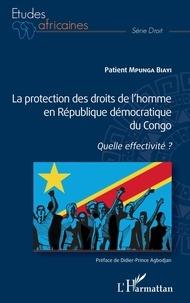 Patient Mpunga Biayi - La protection des droits de l'homme en République démocratique du Congo - Quelle effectivité ?.