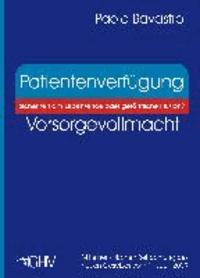 Patientenverfügung - Vorsorgevollmacht - Sicherheit am Lebensende oder gefährliche Illusion?.