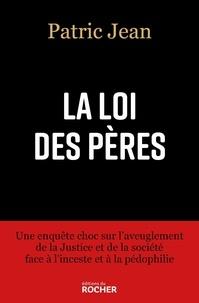 Patric Jean - La loi des pères - Une enquête choc sur l'aveuglement de la Justice et de la société face à l'inceste et à la pédophilie.