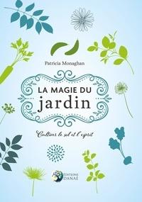 La magie du jardin- Cultiver le sol et l'esprit - Patrica Monaghan |