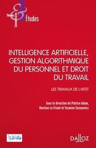 Patrice Adam et Martine Le Friant - Intelligence artificielle, gestion du personnel et droit du travail - Les travaux de l'ADFT.