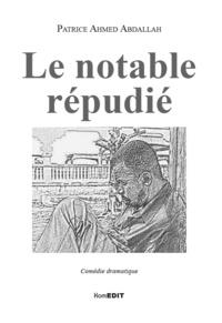 Patrice Ahmed Abdallah - Le notable répudié - Comédie dramatique.
