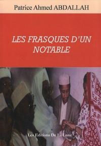 Patrice Ahmed Abdallah - Les frasques d'un notable.
