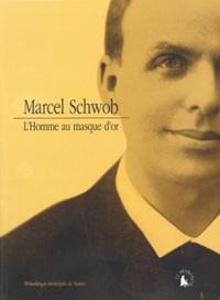 Patrice Allain et Bruno Fabre - Marcel Schwob - L'homme au masque d'or.