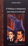 Patrice Allart - D'Arkham à Malpertuis - Jean Ray et Lovecraft.