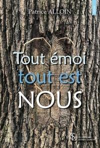 Téléchargez les ebooks au format pdf Tout émoi tout est nous par Patrice Alloin (Litterature Francaise)  9791032633878