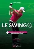 Patrice Amadieu - Le swing - Les repères techniques du haut niveau au service de tous les golfeurs.