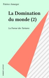 Patrice Amarger - La domination du monde N°  2 : La fureur des Tartares.