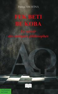 Patrice Amayina - Fek Beti Be Koba - Le savoir des antiques philosophes.