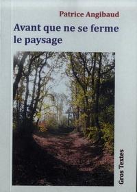 Patrice Angibaud - Avant que ne se ferme le paysage.