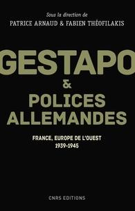 Patrice Arnaud et Fabien Théofilakis - Gestapo et polices allemandes - France, Europe de l'Ouest, 1939-1945.