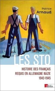 Patrice Arnaud - Les STO - Histoire des Français requis en Allemagne nazie 1942-1945.