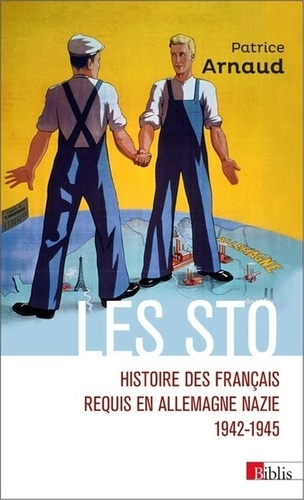 Les STO. Histoire des Français requis en Allemagne nazie 1942-1945