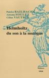 Patrice Bailhache et Antonia Soulez - Helmholtz, du son à la musique.