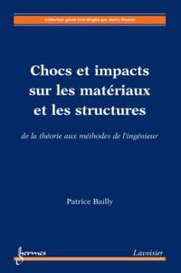Patrice Bailly - Chocs et impacts sur les matériaux et les structures - De la théorie aux méthodes de l'ingénieur.