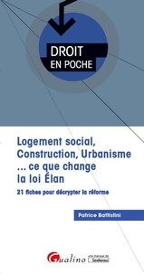Patrice Battistini - Logement social, construction, urbanisme... ce que change la loi Elan - 21 fiches pour décrypter la réforme.