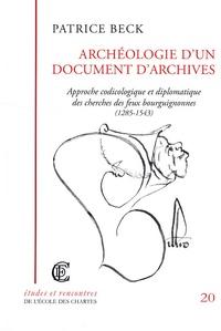 Patrice Beck - Archéologie d'un document d'archives - Approche codicologique et diplomatique des cherches de feux bourguignonnes (1285-1543).