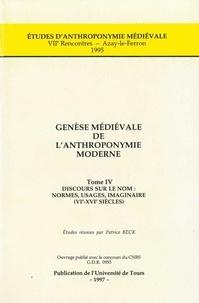 Patrice Beck - Genèse médiévale de l'anthroponymie moderne - Tome 4, Discours sur le nom : normes, usages, imaginaire (VIe-XVIe siècles).