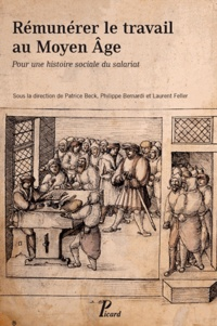 Patrice Beck et Philippe Bernardi - Rémunérer le travail au Moyen Age - Pour une histoire sociale du salariat.