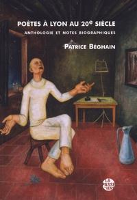 Patrice Béghain - Poètes à Lyon au 20e siècle : anthologie et notes biographiques.