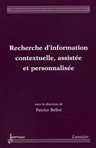 Patrice Bellot - Recherche d'information contextuelle, assistée et personnalisée.