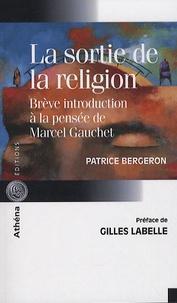 Patrice Bergeron - La sortie de la religion - Brève introduction à la pensée de Marcel Gauchet.