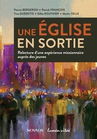 Patrice Bergeron et Patrick François - Une Eglise en sortie - Relecture d'une expérience missionnaire auprès des jeunes.