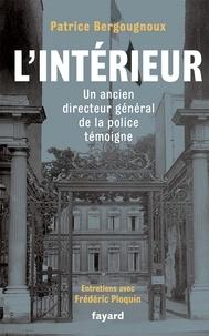 Patrice Bergougnoux - L'Intérieur - Un ancien directeur de la Police témoigne.