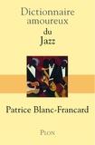 Patrice Blanc-Francard - Dictionnaire amoureux du jazz.