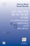 Patrice Bloch et Yossef Berdah - Les secrets de la Torah orale - La méthodologie rabbinique au fil des siècles.
