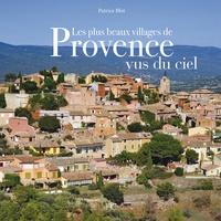 Les plus beaux villages de Provence vus du ciel - Patrice Blot pdf epub