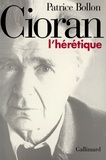 Patrice Bollon - Cioran, l'hérétique.
