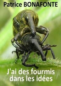Patrice BONAFONTE - J'ai des fourmis dans les idées.