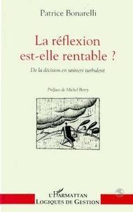 Patrice Bonarelli - La réflexion est-elle rentable ? - De la décision en univers turbulent.