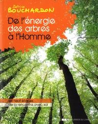 Patrice Bouchardon - De l'énergie des arbres à l'homme - Les neufs étapes de la rencontre avec soi.