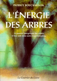 Patrice Bouchardon - L'énergie des arbres - Le pouvoir énergétique des arbres et leur aide dans notre transformation.