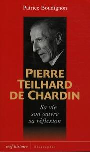 Patrice Boudignon - Pierre Teilhard de Chardin - Sa vie, son oeuvre, sa réflexion.