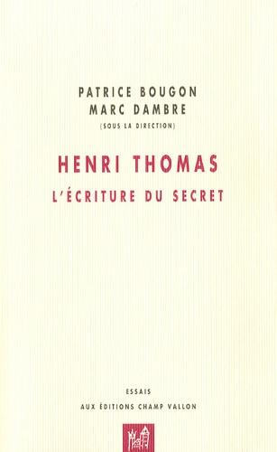 Patrice Bougon et Marc Dambre - Henri Thomas - L'écriture du secret.
