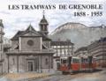 Patrice Bouillin et Philippe Guirimand - Les tramways de Grenoble 1858-1955.