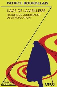 Patrice Bourdelais - Le nouvel âge de la vieillesse - Histoire du vieillissement de la population.