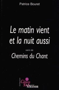 Patrice Bouret - Le matin vient et la nuit aussi suivi de Chemins du chant.